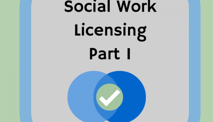 Social Work Licensing – Part I