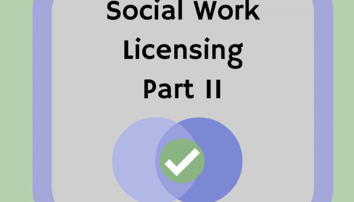 Social Work Licensing – Part II
