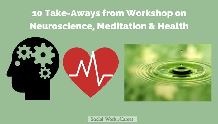 10 Take-Aways from Workshop on Neuroscience, Meditation & Health
