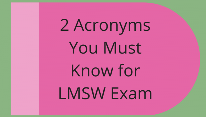 The Two Acronyms You Must Know for the LMSW Exam