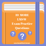 10 More LMSW Exam Practice Questions