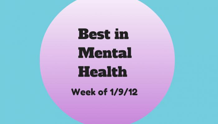 Best in Mental Health (wk of 1/9/2012)