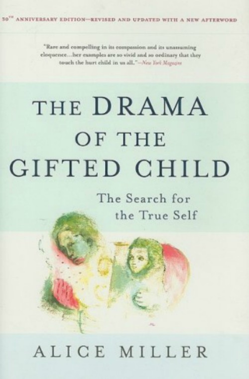 a review of alice millers drama of the gifted child The wisdom that alice miller shares with us in her famous book, the drama of the gifted child, is something that every therapist who works with children revisits more often than we would like.