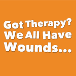 Got Therapy? We All Have Wounds…