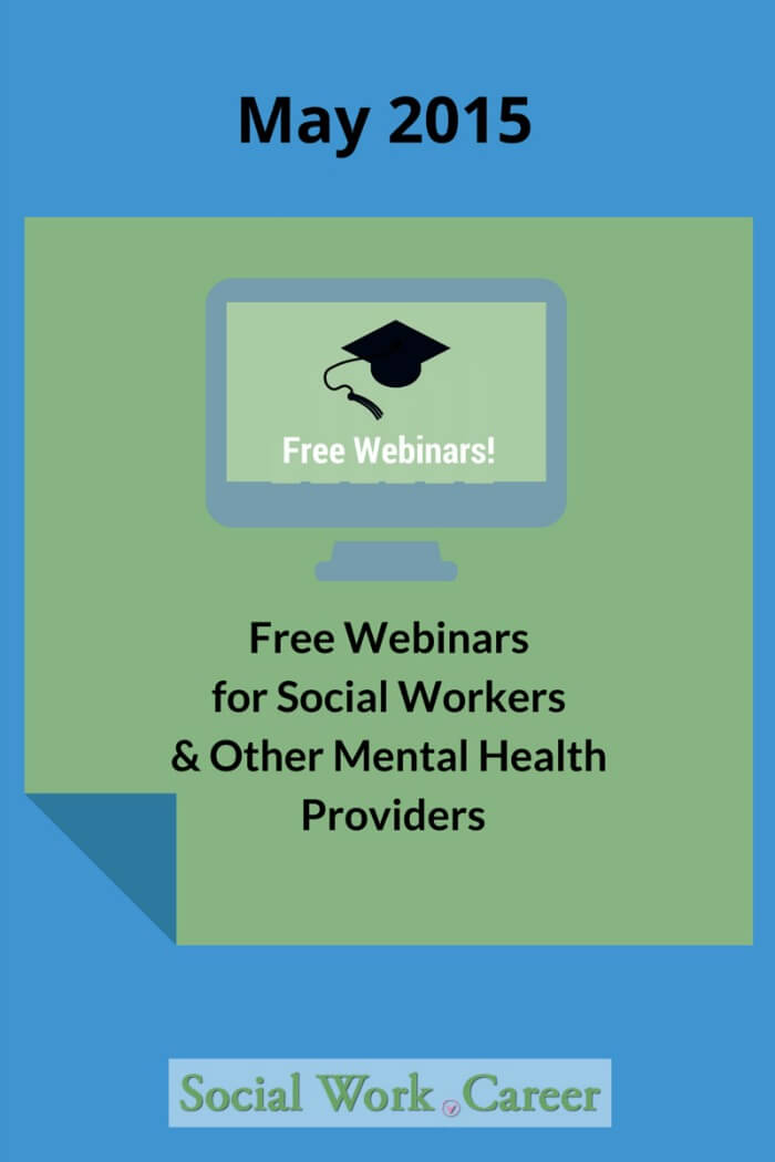 Free Webinars for Social Workers and Providers, May 2015 – SocialWork.Career