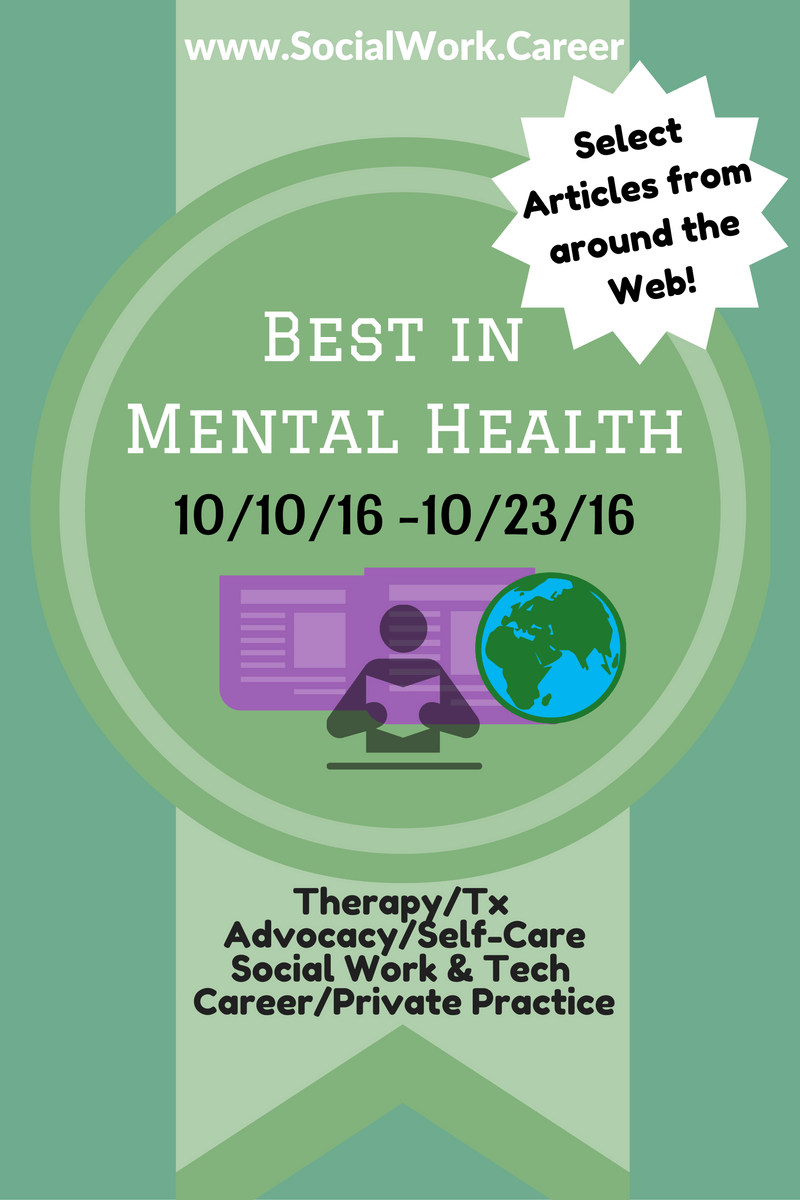 Best in Mental Health (10/10 - 10/23/16) < roundup from web covering the latest in social work, mental health, private practice & more