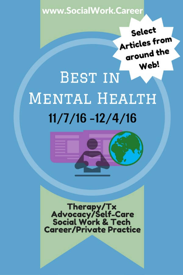 Best in Mental Health (11/7- 12/4/16)< roundup from around web covering latest in social work, mental health, private practice & more